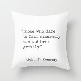 """""""Those who dare to fail miserably can achieve greatly."""" John F. Kennedy Throw Pillow"""