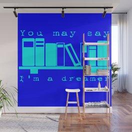 You May Say I'm A Dreamer Wall Mural