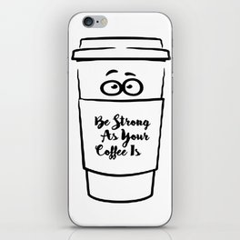 Be Strong As Your Coffee Is! iPhone Skin