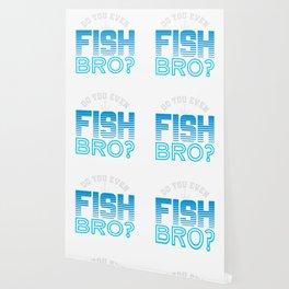Do You Even Fish Bro Wallpaper