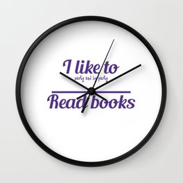 """I Like To Party And By Party I Mean Read Books"" for bookworms like you! Makes a nice gift too!  Wall Clock"