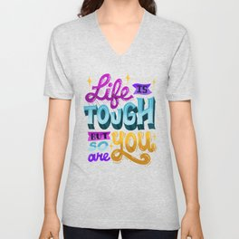 Life Is Tough But So Are You Unisex V-Neck