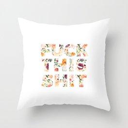 Flowery Language: Fuck This Shit Throw Pillow