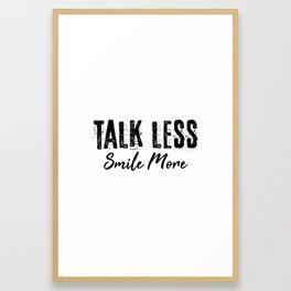 Talk Less Smile More Framed Art Print
