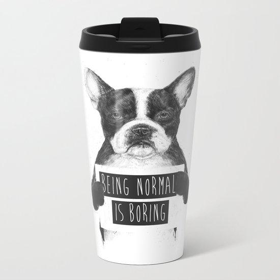 Being normal is boring Metal Travel Mug