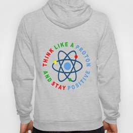 THINK LIKE A PROTON AND STAY POSITIVE Hoody