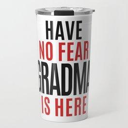 Have No Fear Grandma Is Here Travel Mug