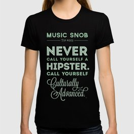 Never Call Yourself a Hipster — Music Snob Tip #003 T-shirt