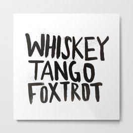 Whiskey Tango Foxtrot Metal Print