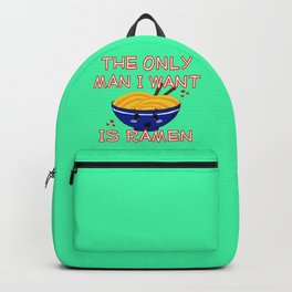 The Only Man I Want Is Ramen Backpack