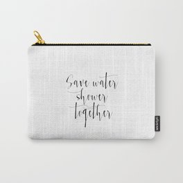 Funny Print,Bathroom Decor,Love Quote,Save Water Shower Together,Bathroom Poster,Gift For Her,Home Carry-All Pouch