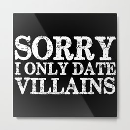 Sorry, I only date villains! (Inverted) Metal Print