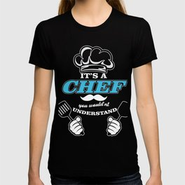It's A Chef Thing You Wouldn't Understand Culinary Arts Cook Cooking Gift T-shirt