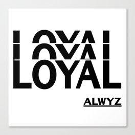 Loyalty Always Loyal Friend Friendship Gift Canvas Print