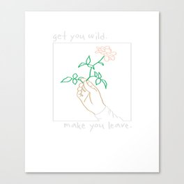 Get You Wild Make You Leave Canvas Print