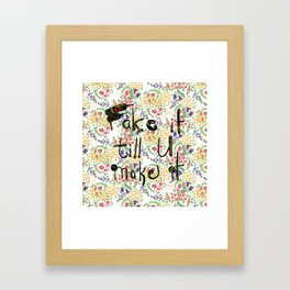 Fake it till you make it Framed Art Print