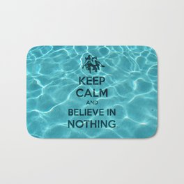 Keep Calm And Believe In Nothing! Bath Mat