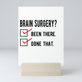 Brain Surgery Awareness  : been there . done that. Mini Art Print