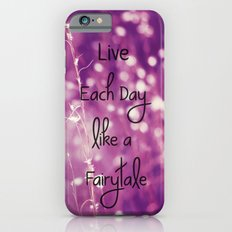 Live Each Day like a Fairytale Slim Case iPhone 6s