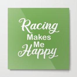 Racing Makes Me Happy Metal Print