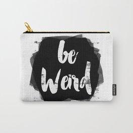 Be Weird Carry-All Pouch