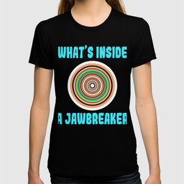 """A Nice Inside Theme Tee For You Who Loves Being Inside Saying """"What's Inside A Jawbreaker"""" T-shirt T-shirt"""