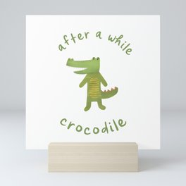 After a While, Crocodile: Cute Minimalist Croc Illustration with Lettering, Green on White Mini Art Print