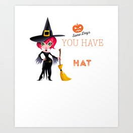 Witch Halloween - Some Days Have to Put on the Hat Art Print