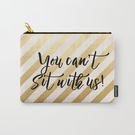You Can't Sit With Us! Carry-All Pouch