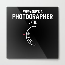 Photographer Until Photography Photographer Photo Metal Print
