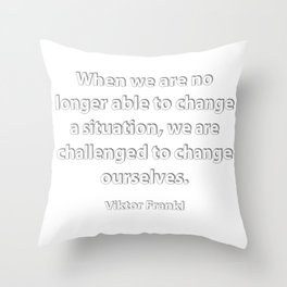 When we are no longer able to change a situation Throw Pillow