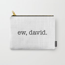Ew, David. - black type Carry-All Pouch