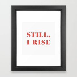 "Maya Angelou / ""Still, I Rise"" Framed Art Print"