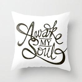 Awake my Soul Throw Pillow