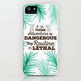 Adventure is Dangerous, But Routine is Lethal iPhone Case