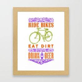 Ride bikes, Eat dirt, Drink beer Framed Art Print
