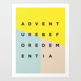 Adventure Before Dementia Art Print