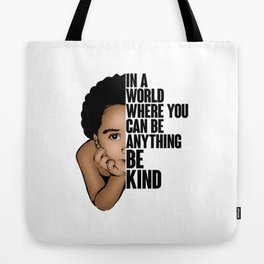 In a world where you can be anything be kind Tote Bag