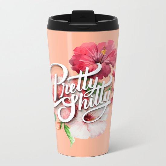 Pretty Sh*tty Metal Travel Mug