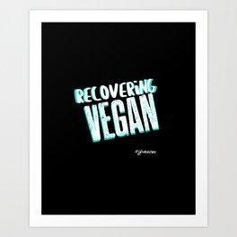 Recovering Vegan Art Print
