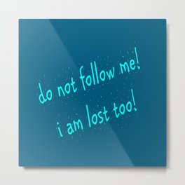 Do not follow me I am lost too (quotes) Metal Print