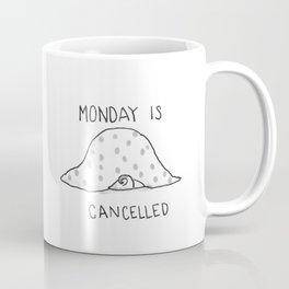 Monday is Cancelled Coffee Mug