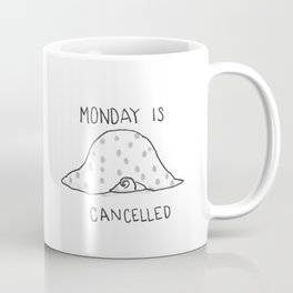 Monday is Cancelled Coffee Mug