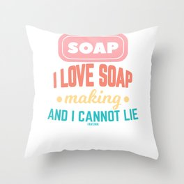 I Love Soap Making And I Can not Lie Throw Pillow