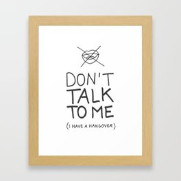 Dont' talk to me (i have a hangover) Framed Art Print