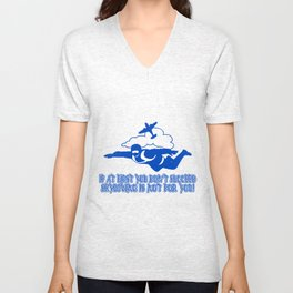 IF AT FIRST YOU DON'T SUCCEED SKYDIVING IS NOT FOR YOU Unisex V-Neck