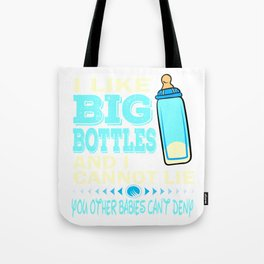 """I Like Big Bottles And I Cannot Lie, You Other Babies Can't deny"" tee design for grown ups like you Tote Bag"