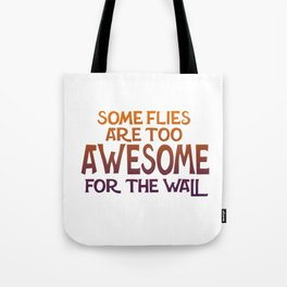 Some Flies Are Too Awesome For The Wall Tote Bag