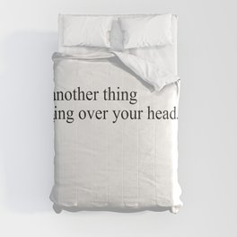 just another thing hanging over your head Comforters
