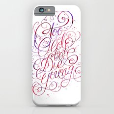 Too Old to Die Young iPhone 6s Slim Case